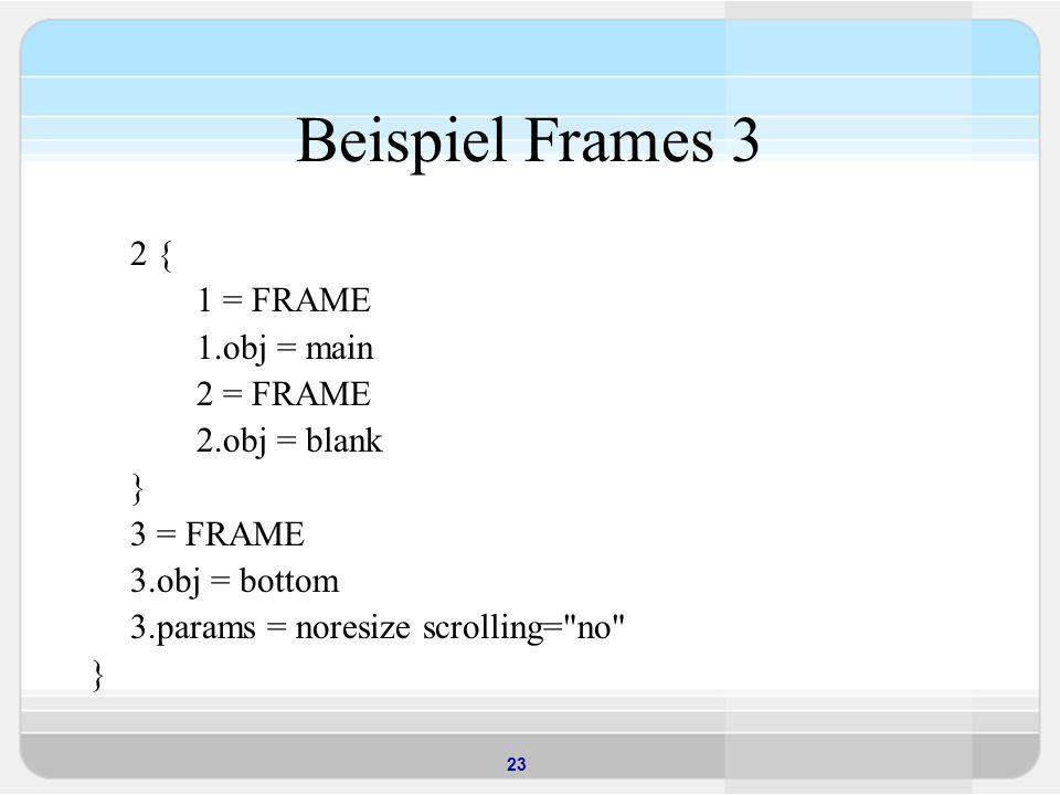 Beispiel Frames 3 2 { 1 = FRAME 1.obj = main 2 = FRAME 2.obj = blank }