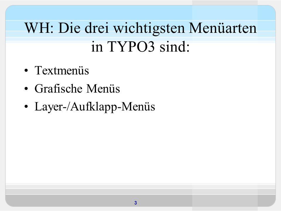 WH: Die drei wichtigsten Menüarten in TYPO3 sind: