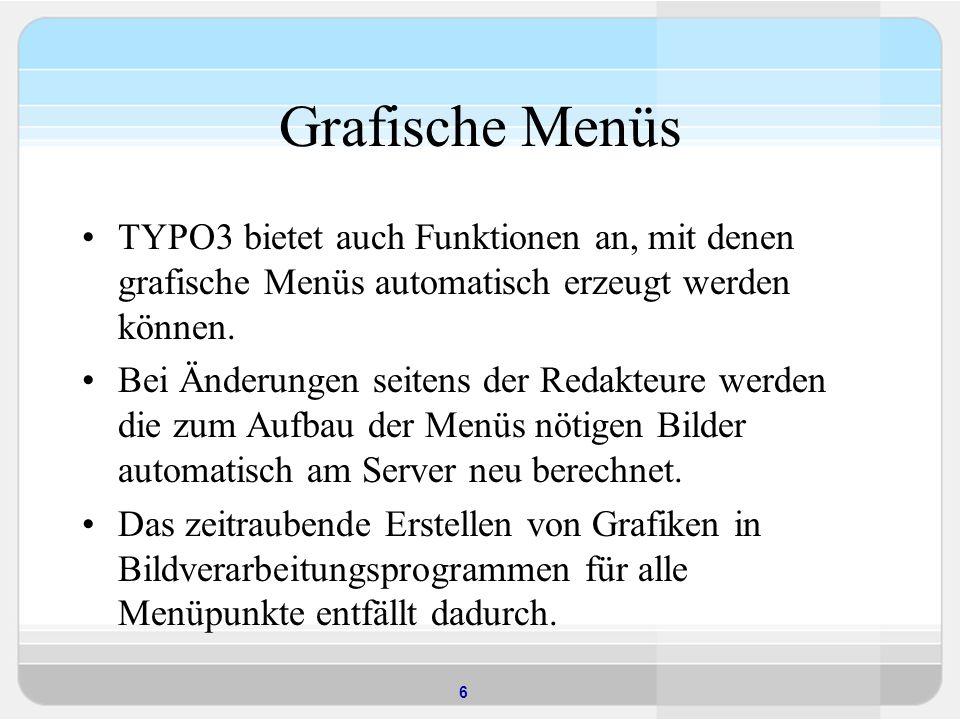 Grafische Menüs TYPO3 bietet auch Funktionen an, mit denen grafische Menüs automatisch erzeugt werden können.