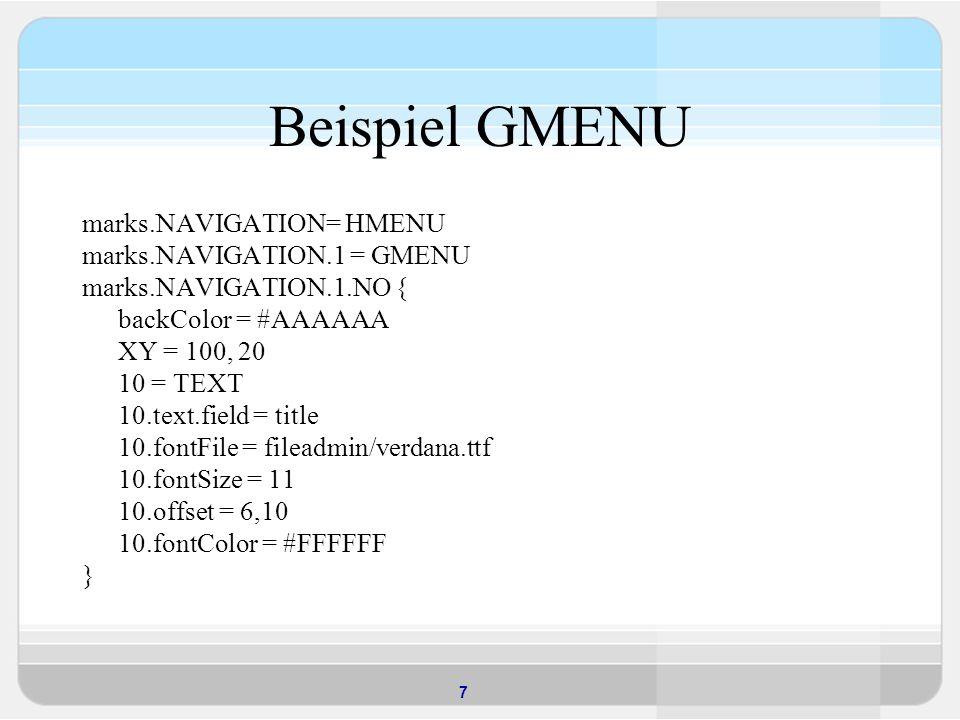 Beispiel GMENU marks.NAVIGATION= HMENU marks.NAVIGATION.1 = GMENU
