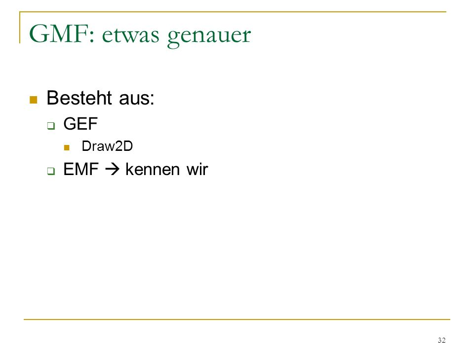 GMF: etwas genauer Besteht aus: GEF Draw2D EMF  kennen wir