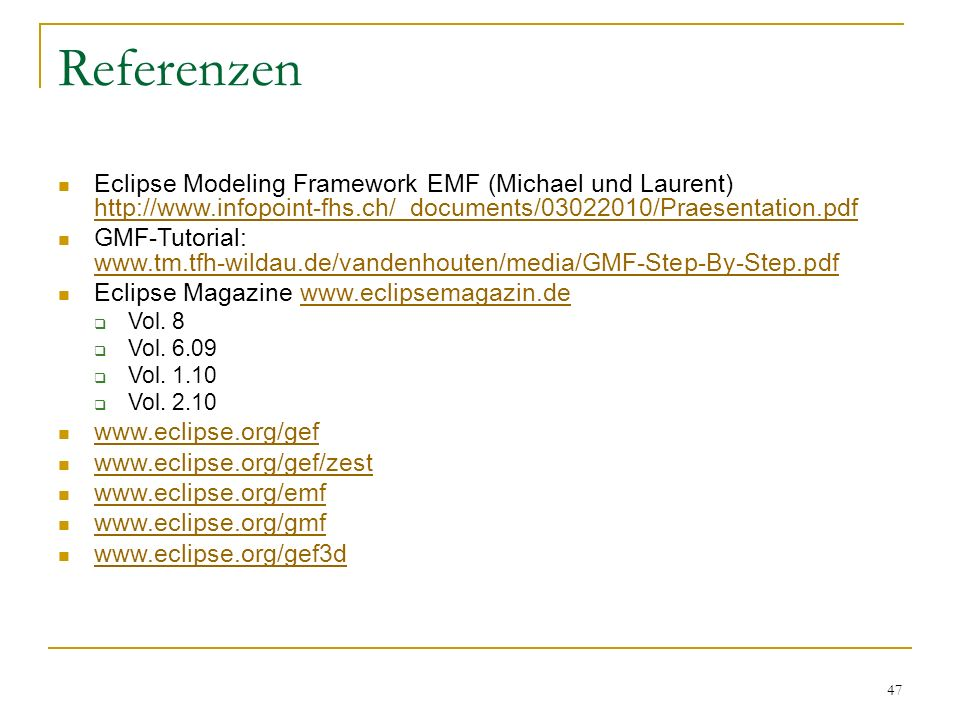 Referenzen Eclipse Modeling Framework EMF (Michael und Laurent) http://www.infopoint-fhs.ch/_documents/03022010/Praesentation.pdf.