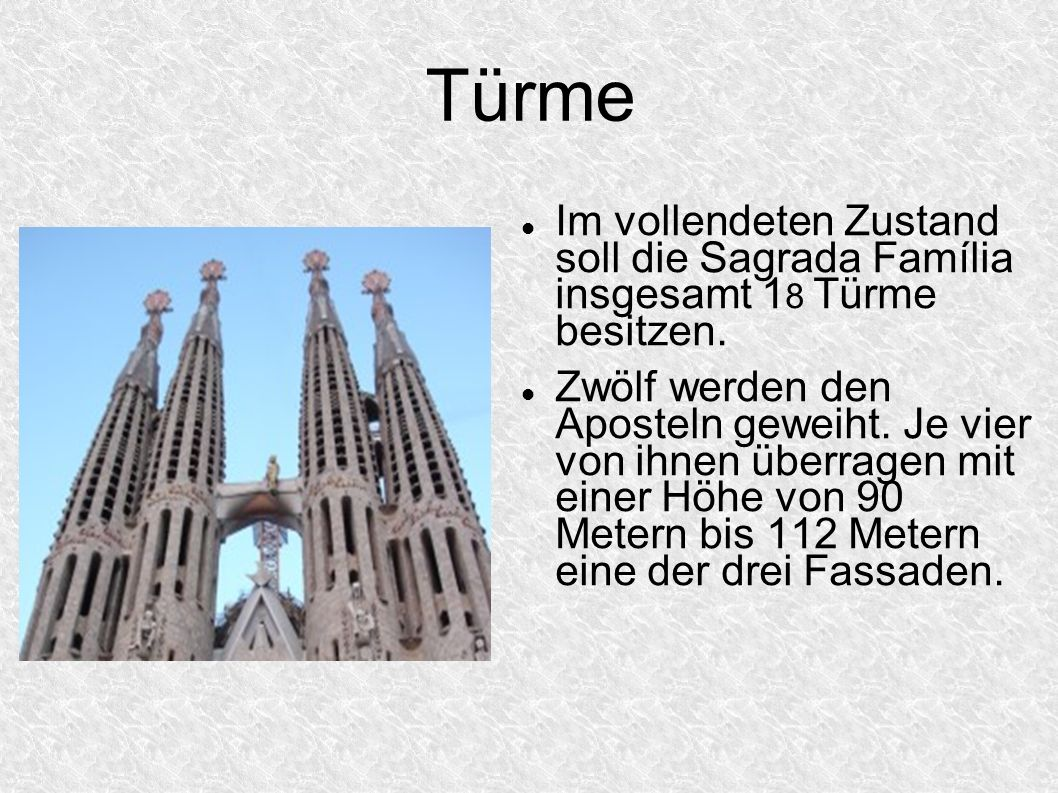 Türme Im vollendeten Zustand soll die Sagrada Família insgesamt 18 Türme besitzen.