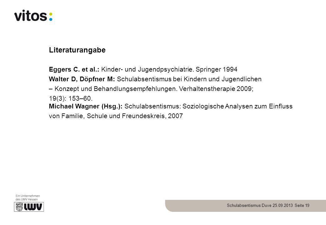 Literaturangabe Eggers C. et al.: Kinder- und Jugendpsychiatrie. Springer 1994. Walter D, Döpfner M: Schulabsentismus bei Kindern und Jugendlichen.
