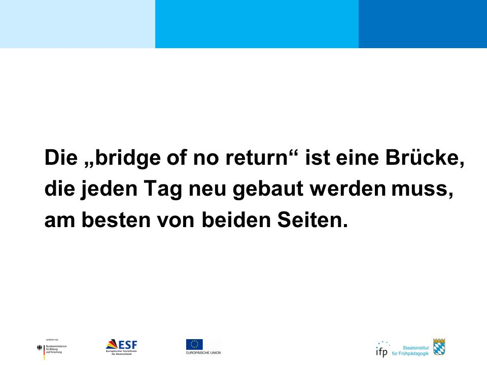 """Die """"bridge of no return ist eine Brücke, die jeden Tag neu gebaut werden muss, am besten von beiden Seiten."""