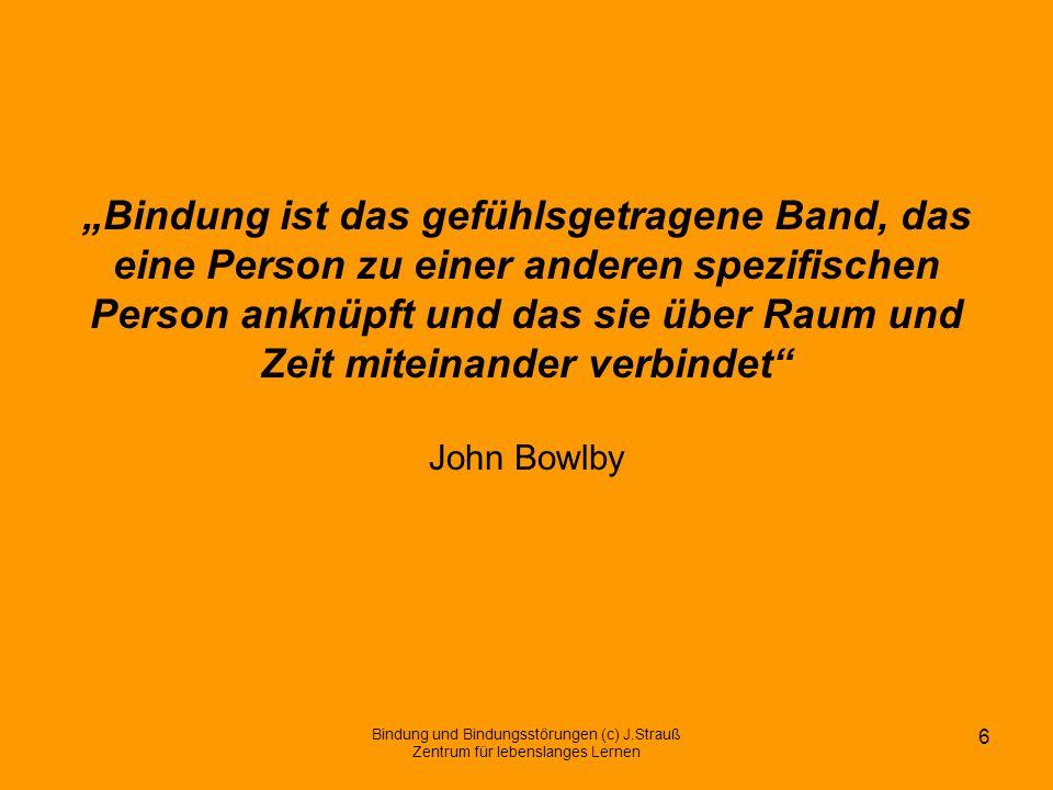 """""""Bindung ist das gefühlsgetragene Band, das eine Person zu einer anderen spezifischen Person anknüpft und das sie über Raum und Zeit miteinander verbindet John Bowlby"""