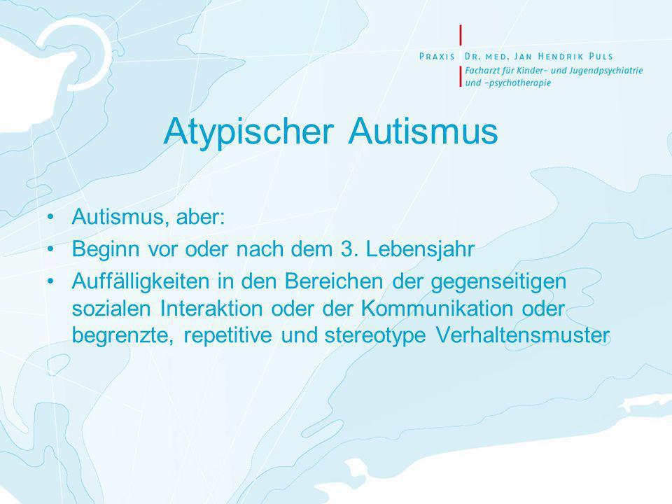 Atypischer Autismus Autismus, aber: