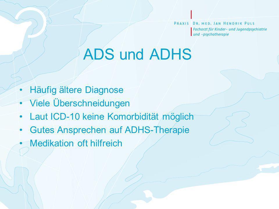 ADS und ADHS Häufig ältere Diagnose Viele Überschneidungen