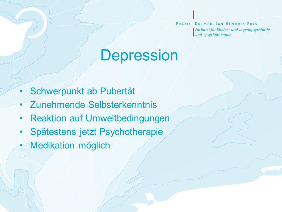 Depression Schwerpunkt ab Pubertät Zunehmende Selbsterkenntnis