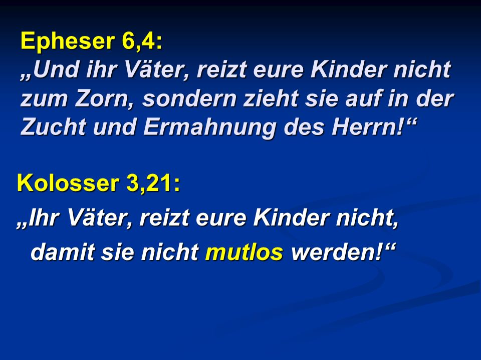 """Epheser 6,4: """"Und ihr Väter, reizt eure Kinder nicht zum Zorn, sondern zieht sie auf in der Zucht und Ermahnung des Herrn!"""
