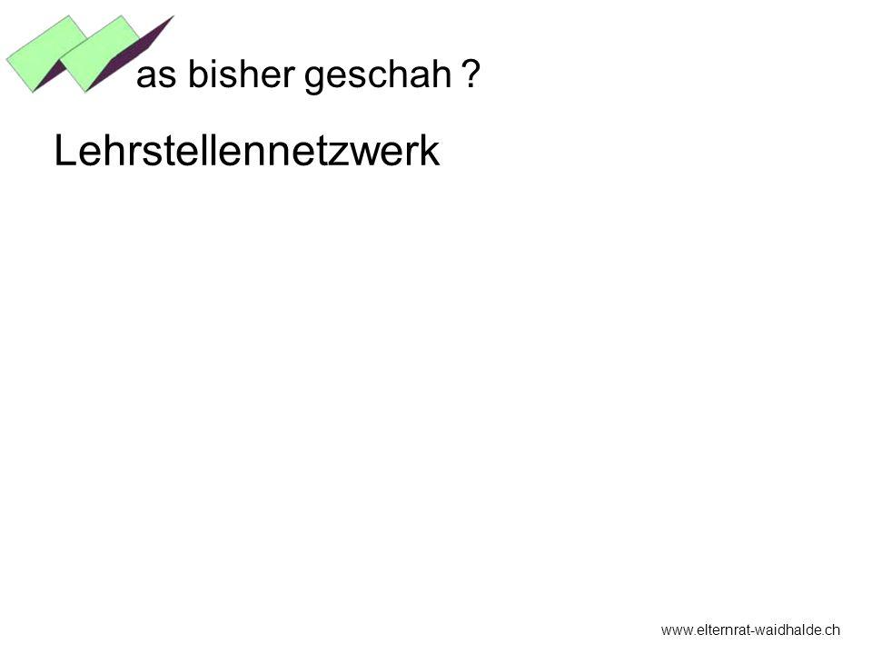 as bisher geschah Lehrstellennetzwerk www.elternrat-waidhalde.ch
