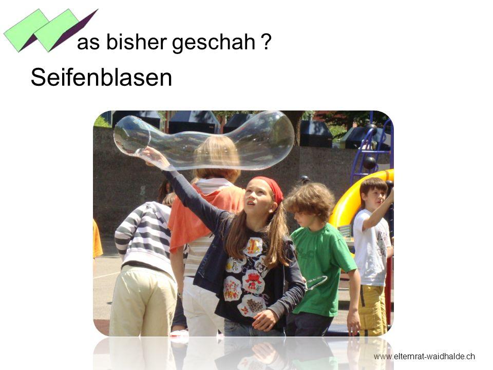 as bisher geschah Seifenblasen www.elternrat-waidhalde.ch