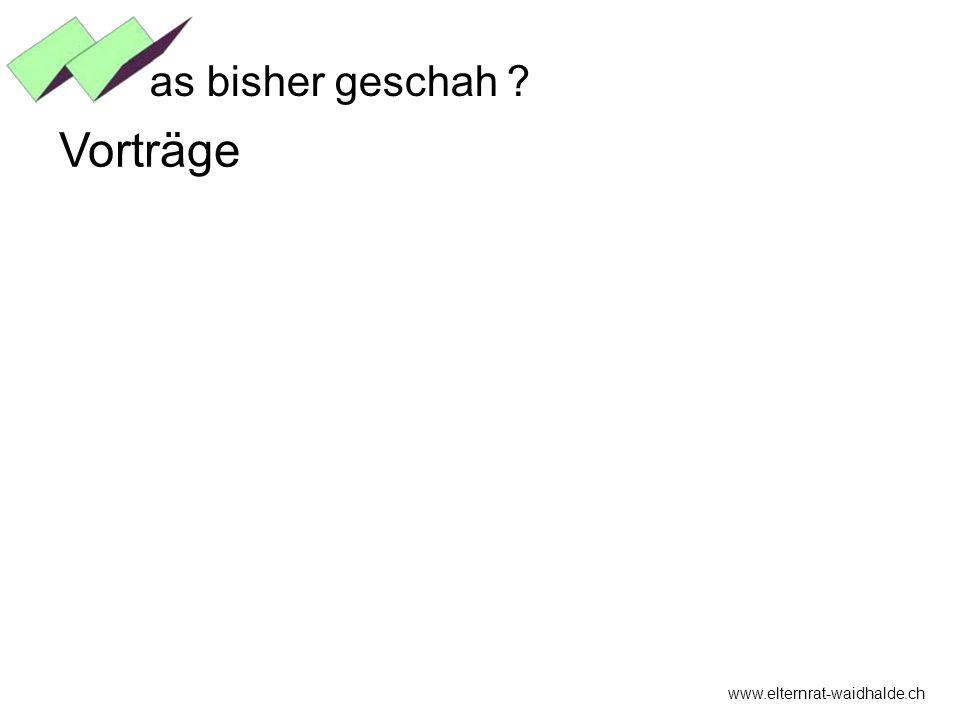 as bisher geschah Vorträge www.elternrat-waidhalde.ch