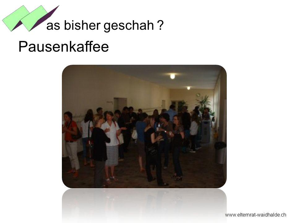 as bisher geschah Pausenkaffee www.elternrat-waidhalde.ch
