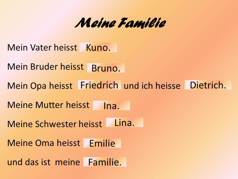 Meine Familie Kuno. Bruno. Friedrich Dietrich. Ina. Lina. Emilie