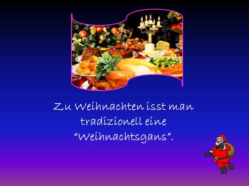 Zu Weihnachten isst man tradizionell eine Weihnachtsgans .