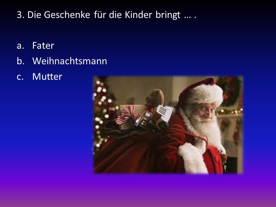3. Die Geschenke für die Kinder bringt … .
