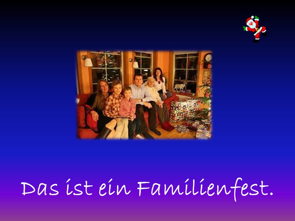 Das ist ein Familienfest.