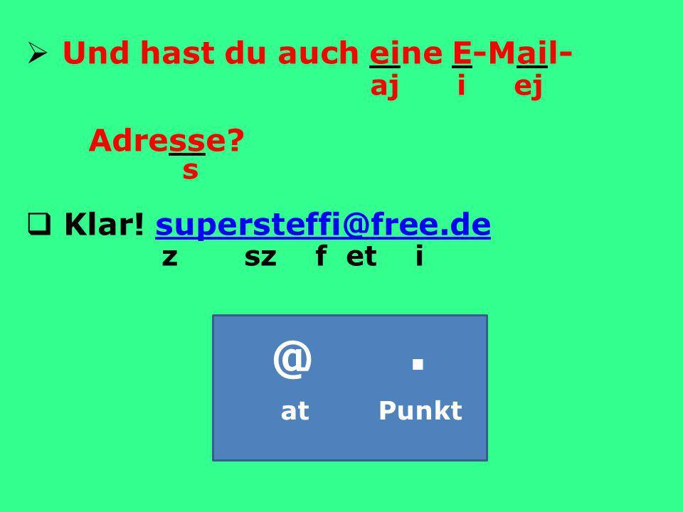 @ . at Punkt Und hast du auch eine E-Mail- aj i ej Adresse s