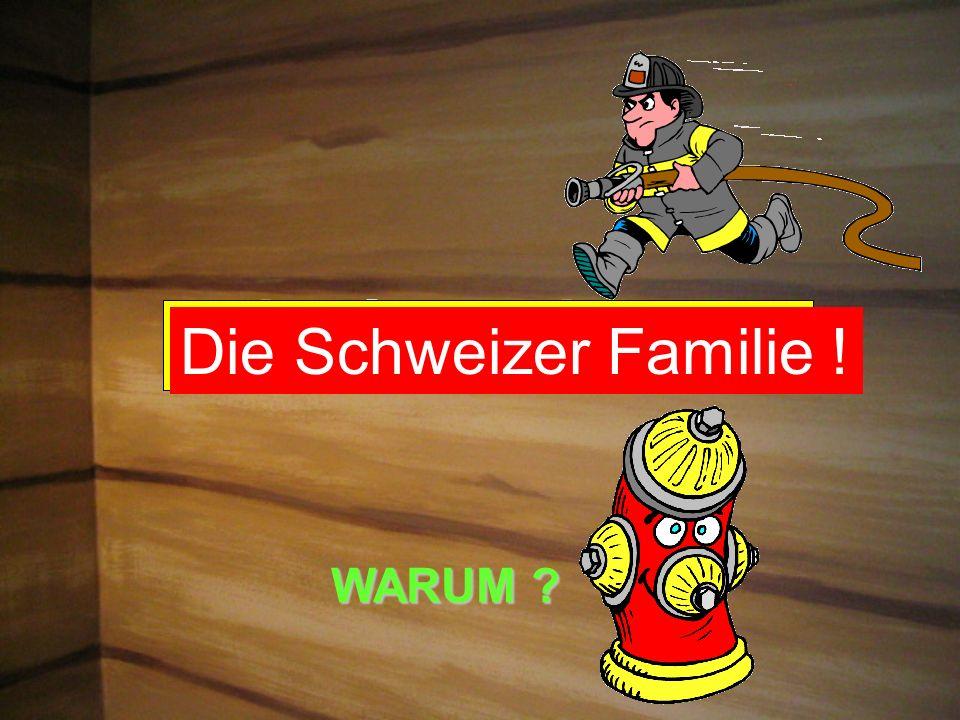 Die Schweizer Familie ! WARUM