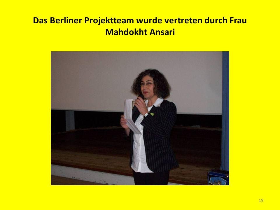 Das Berliner Projektteam wurde vertreten durch Frau Mahdokht Ansari