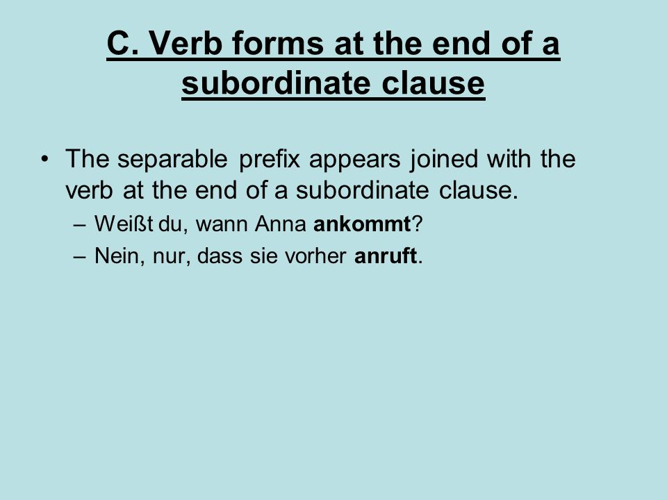 C. Verb forms at the end of a subordinate clause