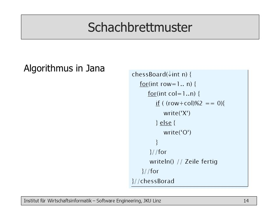 Schachbrettmuster Algorithmus in Jana chessBoard(int n) {
