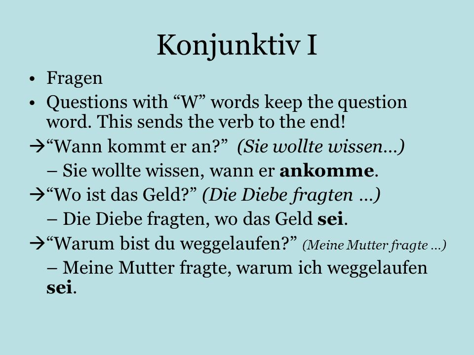Konjunktiv I Fragen. Questions with W words keep the question word. This sends the verb to the end!