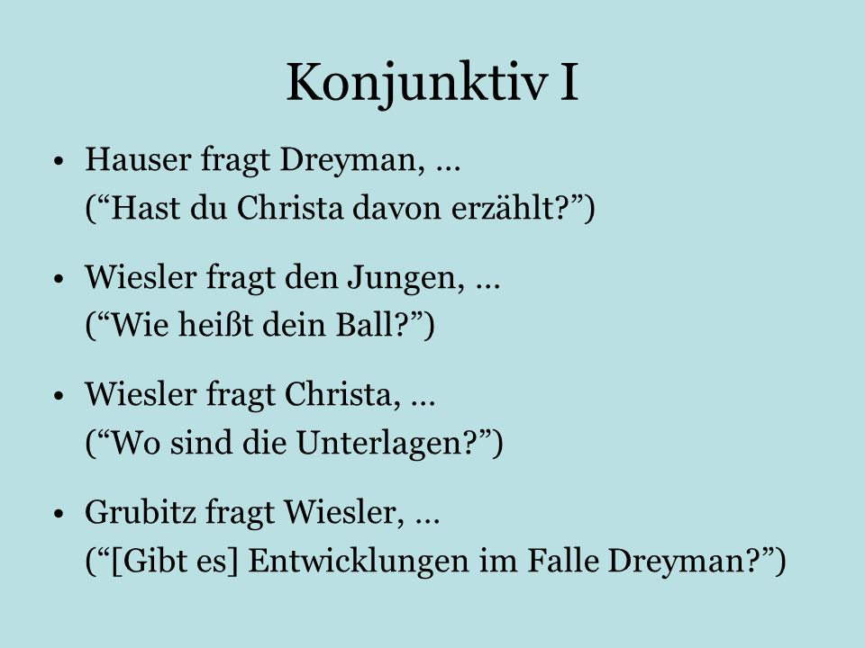 Konjunktiv I Hauser fragt Dreyman, …