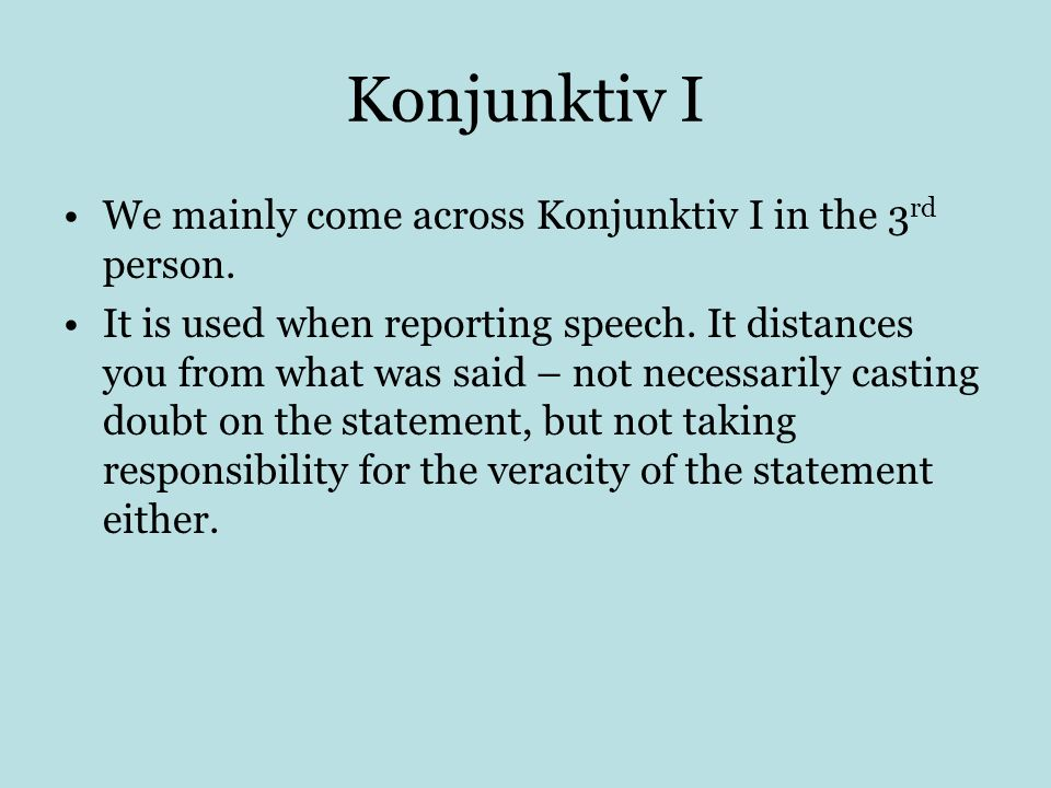 Konjunktiv I We mainly come across Konjunktiv I in the 3rd person.