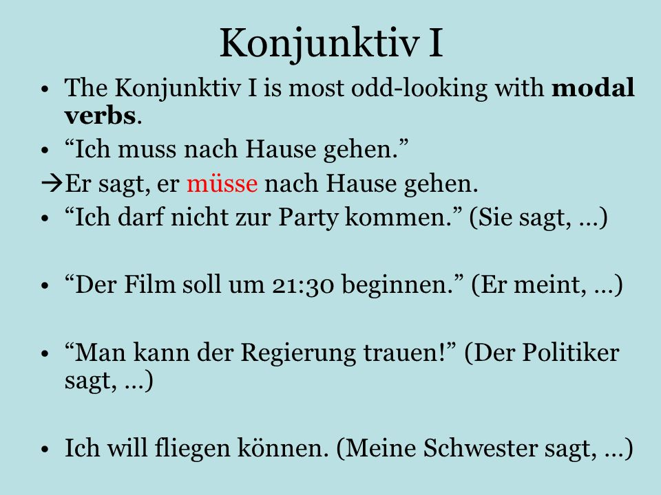 Konjunktiv I The Konjunktiv I is most odd-looking with modal verbs.