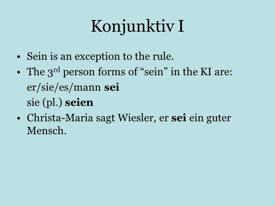 Konjunktiv I Sein is an exception to the rule.