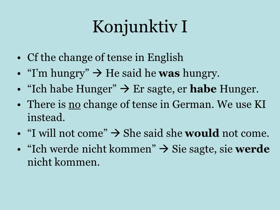 Konjunktiv I Cf the change of tense in English