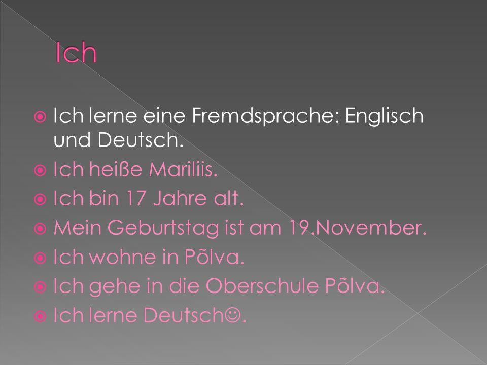 Ich Ich lerne eine Fremdsprache: Englisch und Deutsch.
