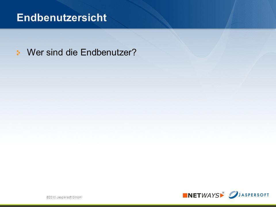 Endbenutzersicht Wer sind die Endbenutzer ©2010 Jaspersoft GmbH
