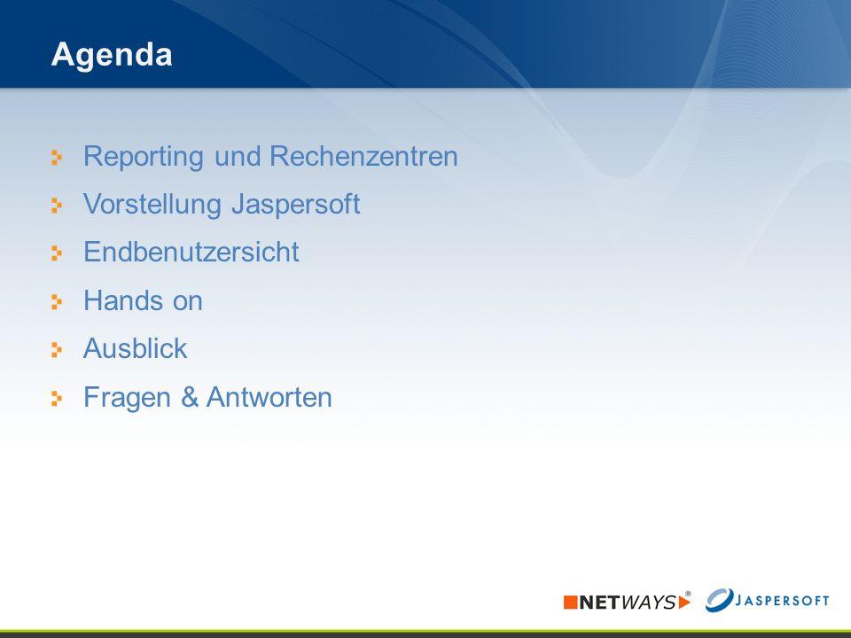Agenda Reporting und Rechenzentren Vorstellung Jaspersoft