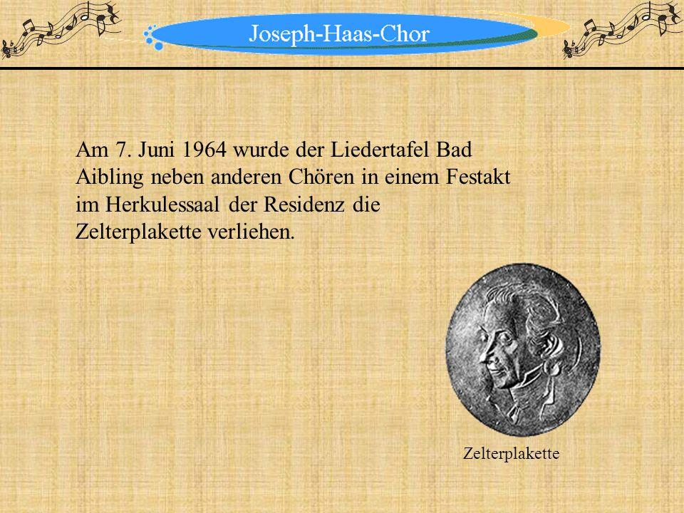 Am 7. Juni 1964 wurde der Liedertafel Bad Aibling neben anderen Chören in einem Festakt im Herkulessaal der Residenz die Zelterplakette verliehen.