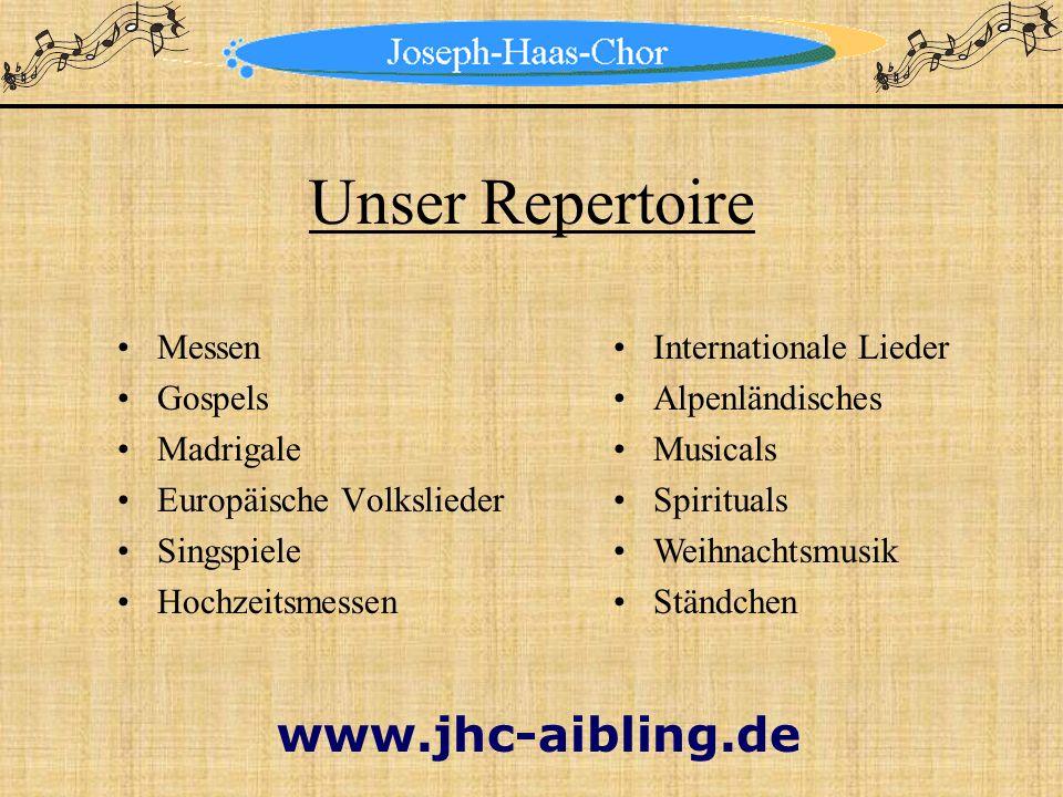 Unser Repertoire www.jhc-aibling.de Messen Gospels Madrigale