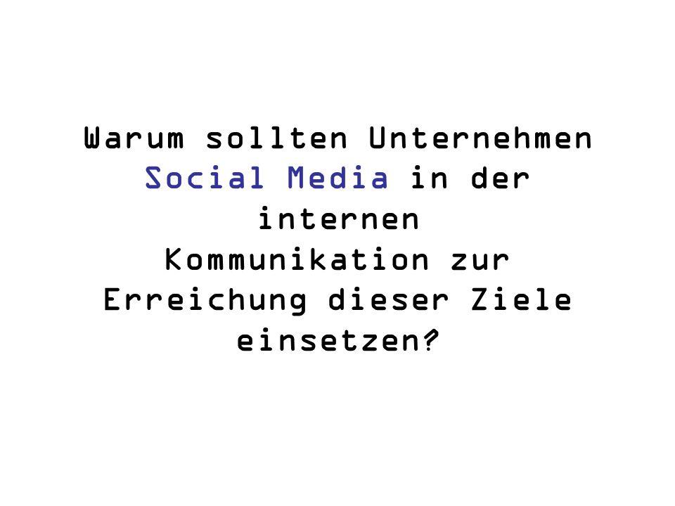 Warum sollten Unternehmen Social Media in der internen Kommunikation zur Erreichung dieser Ziele einsetzen