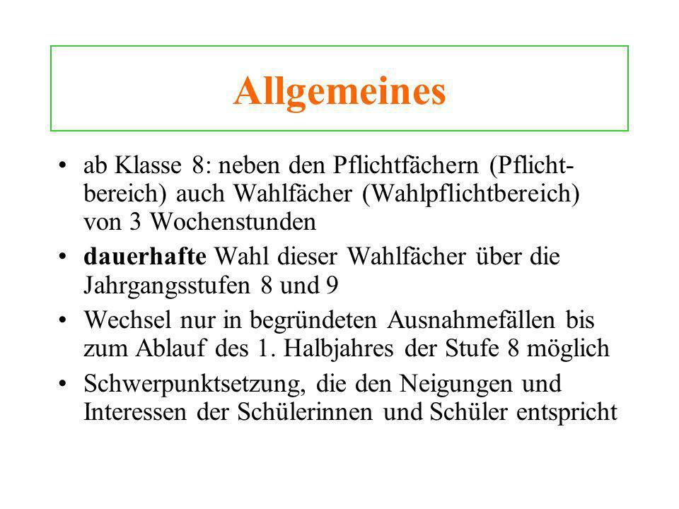Allgemeines ab Klasse 8: neben den Pflichtfächern (Pflicht-bereich) auch Wahlfächer (Wahlpflichtbereich) von 3 Wochenstunden.