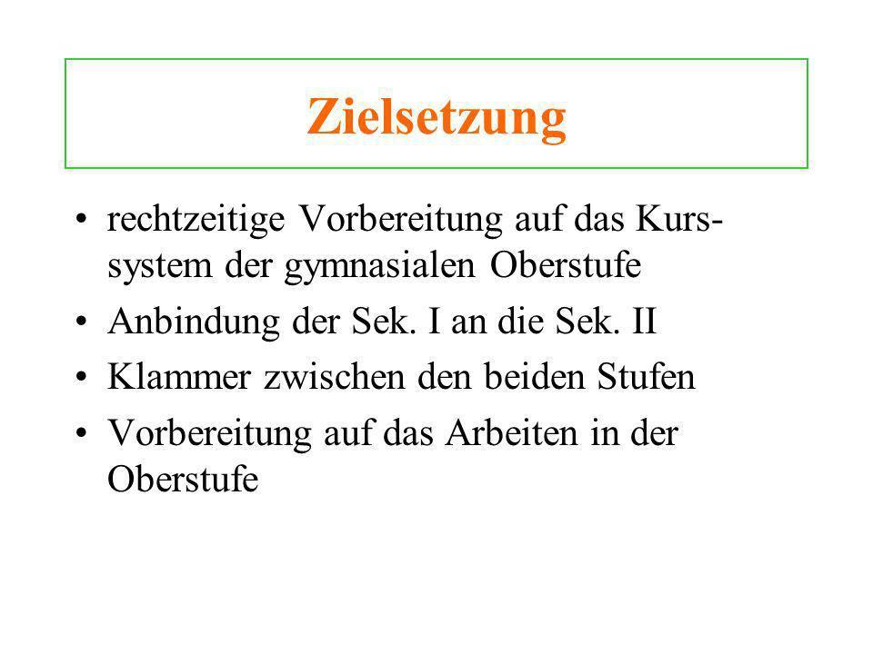 Zielsetzung rechtzeitige Vorbereitung auf das Kurs-system der gymnasialen Oberstufe. Anbindung der Sek. I an die Sek. II.