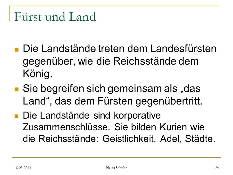 Fürst und Land Die Landstände treten dem Landesfürsten gegenüber, wie die Reichsstände dem König.