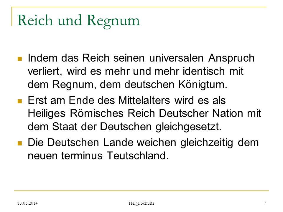 Reich und Regnum Indem das Reich seinen universalen Anspruch verliert, wird es mehr und mehr identisch mit dem Regnum, dem deutschen Königtum.