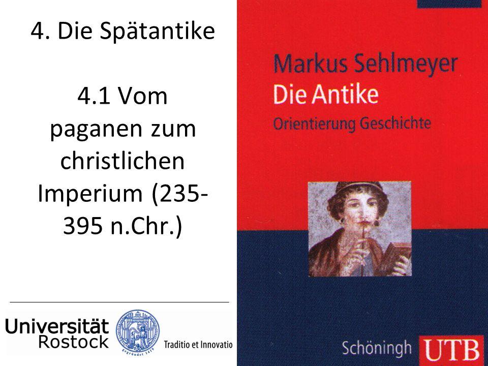 4. Die Spätantike 4.1 Vom paganen zum christlichen Imperium (235-395 n.Chr.)