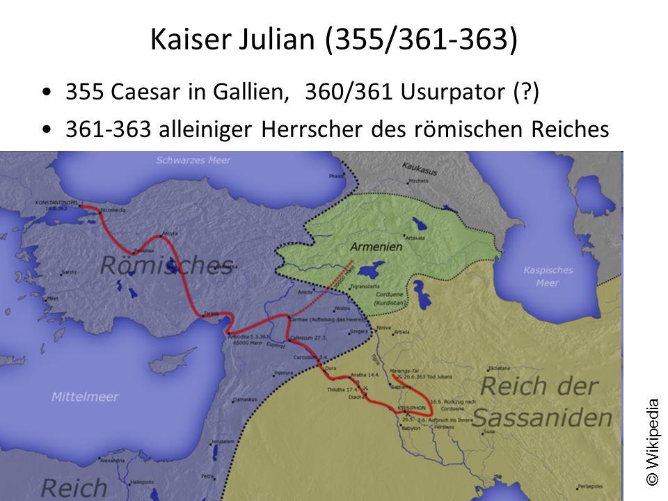 Kaiser Julian (355/361-363) 355 Caesar in Gallien, 360/361 Usurpator ( ) 361-363 alleiniger Herrscher des römischen Reiches.