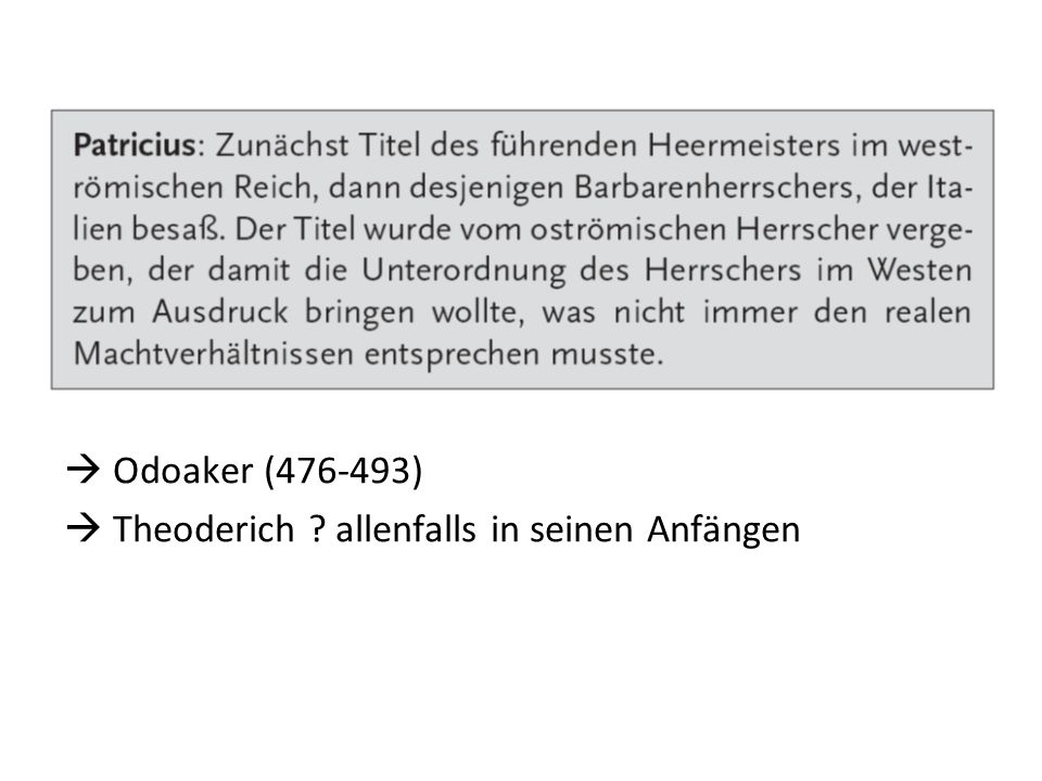  Odoaker (476-493)  Theoderich allenfalls in seinen Anfängen