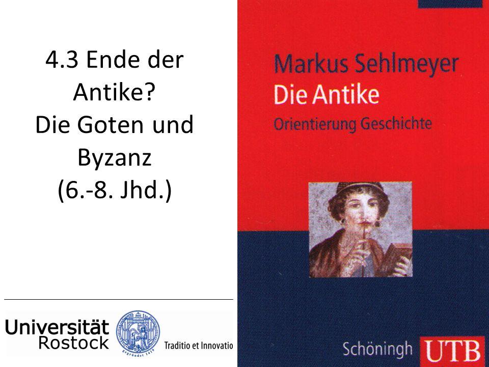 4.3 Ende der Antike Die Goten und Byzanz (6.-8. Jhd.)