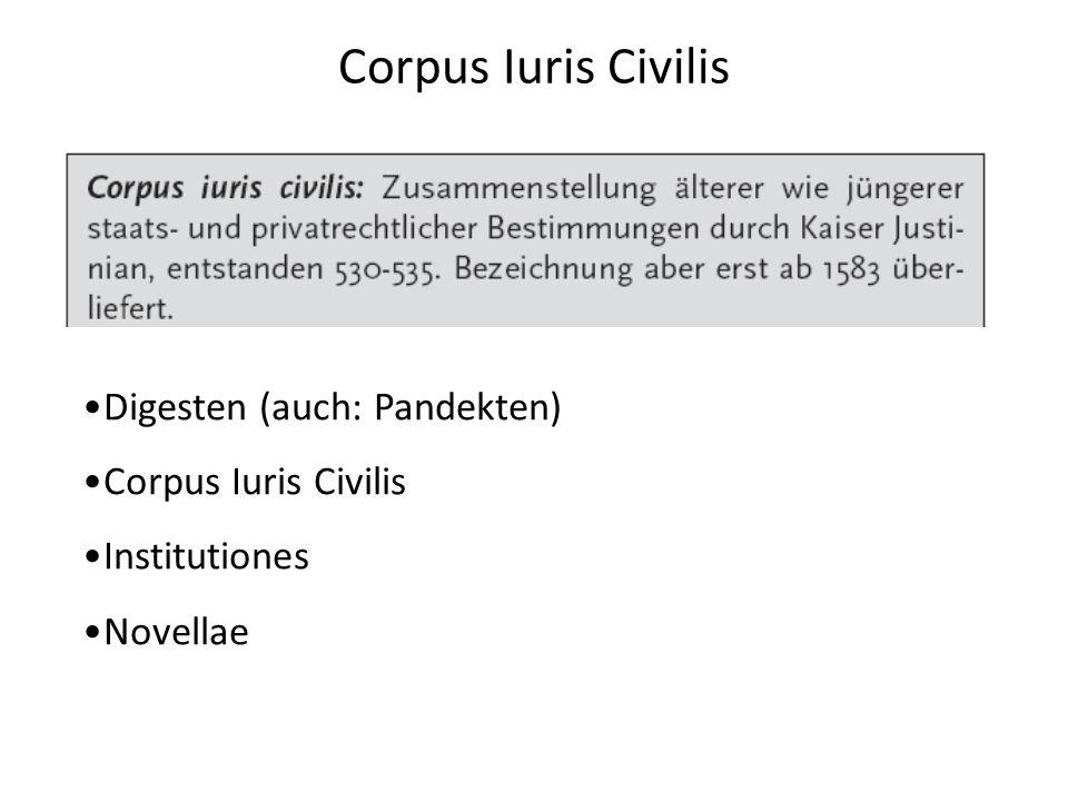 Corpus Iuris Civilis Digesten (auch: Pandekten) Corpus Iuris Civilis