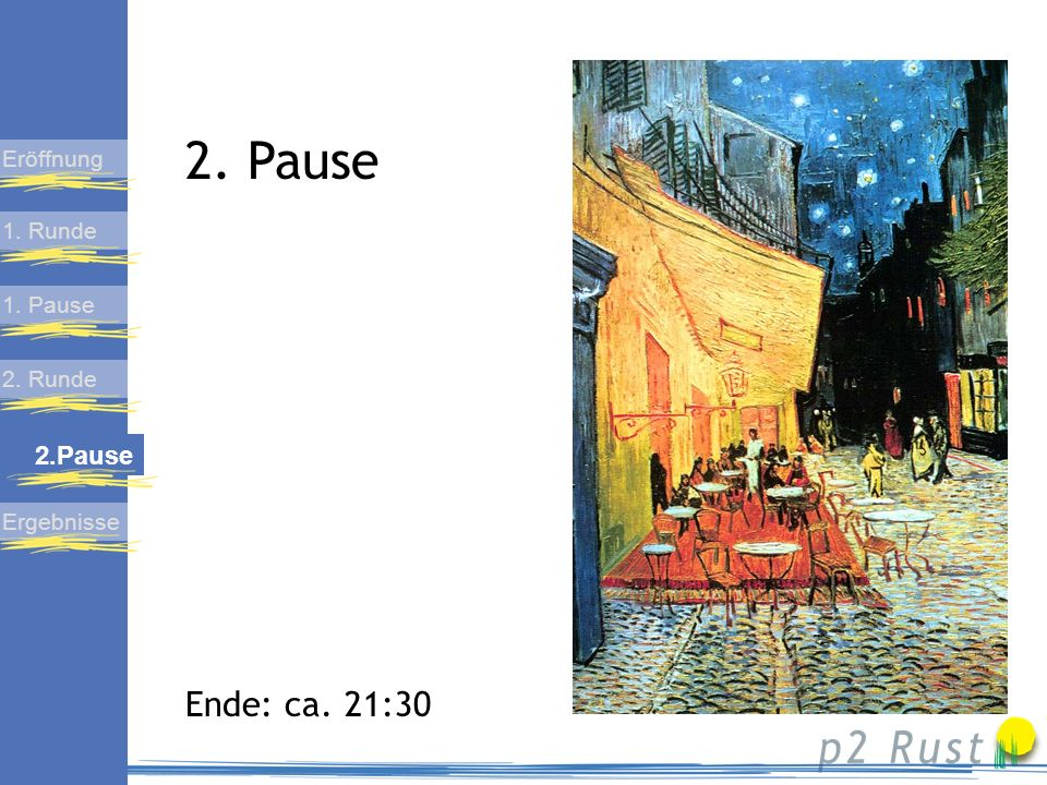 2. Pause Ende: ca. 21:30 2.Pause Eröffnung 1. Runde 1. Pause 2. Runde