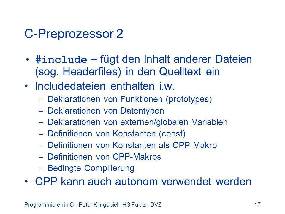 C-Preprozessor 2 #include – fügt den Inhalt anderer Dateien (sog. Headerfiles) in den Quelltext ein.